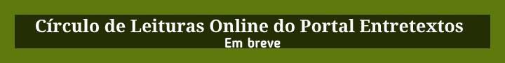 Circulo de Leituras Online do Portal Entretextos: em breve