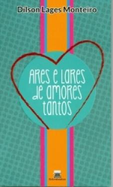 Ares e Lares de Amores Tantos - Dílson Lages Monteiro